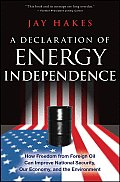 Declaration of Energy Independence How Freedom from Foreign Oil Can Improve National Security Our Economy & the Environment