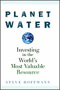 Planet Water Investing in the Worlds Most Valuable Resource