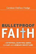 Bulletproof Faith: A Spiritual Survival Guide for Gay and Lesbian Christians
