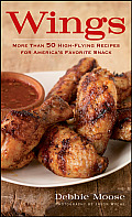 Wings More Than 50 High Flying Recipes for Americas Favorite Snack