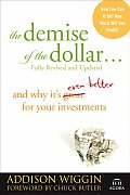 The Demise of the Dollar...and Why It's Even Better for Your Investments
