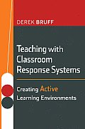 Teaching with Classroom Response Systems: Creating Active Learning Environments (Jossey-Bass Higher and Adult Education) Cover