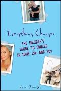 Everything Changes: The Insider's Guide to Cancer in Your 20s and 30s