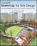 Google Sketchup Process Modeling A Guide for Modeling Site Plans Terrain & Architecture