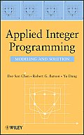 Applied Integer Programming: Modeling and Solution