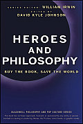 Blackwell Philosophy & Pop Culture #4: Heroes and Philosophy: Buy the Book, Save the World Cover