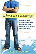 Where Am I Wearing A Global Tour to the Countries Factories & People That Make Our Clothes