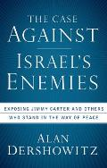 Case Against Israels Enemies Exposing Jimmy Carter & Others Who Stand in the Way of Peace