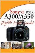 Digital Field Guide #195: Sony Alpha Dslr-A300/A350 Digital Field Guide