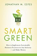Smart Green: How to Implement Sustainable Business Practices in Any Industry and Make Money