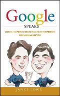 Google Speaks: Secrets of the Worlds Greatest Billionaire Entrepreneurs, Sergey Brin and Larry Page