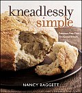 Kneadlessly Simple Fabulous Fuss Free No Knead Breads