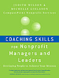 Coaching Skills for Nonprofit Managers & Leaders Developing People to Achieve Your Mission