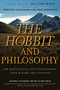 The Hobbit and Philosophy: For When You've Lost Your Dwarves, Your Wizard, and Your Way (Blackwell Philosophy & Pop Culture)