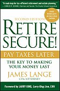 Retire Secure Pay Taxes Later The Key to Making Your Money Last