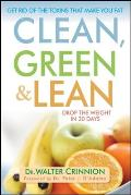 Clean Green & Lean Get Rid of the Toxins That Make You Fat
