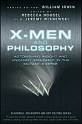 Blackwell Philosophy and Pop Culture #11: X-Men and Philosophy: Astonishing Insight and Uncanny Argument in the Mutant X-Verse Cover