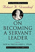 On Becoming a Servant Leader: The Private Writings of Robert K. Greenleaf Cover
