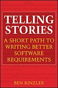 Telling Stories: a Short Path To Writing Better Software Requirements (09 Edition)