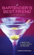 The Bartender's Best Friend: A Complete Guide to Cocktails, Martinis, and Mixed Drinks