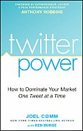Twitter Power How to Dominate Your Market One Tweet at a Time