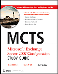 MCTS: Microsoft Exchange Server 2007 Configuration Study Guide: Exam 70-236 [With CDROM]