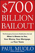 $700 Billion Bailout: The Emergency Economic Stabilization ACT and What It Means to You, Your Money, Your Mortgage, and Your Taxes