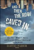 And Then the Roof Caved in: How Wall Street Greed and Stupidity Brought Capitalism to Its Knees Cover