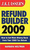 J.K. Lasser's Refund Builder 2009: How to Get More Money Back from Your 2008 Tax Return