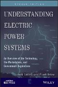 Understanding Electric Power Systems: An Overview of the Technology, the Marketplace, and Government Regulation (IEEE Press Understanding Science & Technology)