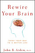 Rewire Your Brain Think Your Way To A Better Life