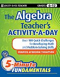 Jb-Ed: 5 Minute Fundamentals #16: The Algebra Teacher's Activity-A-Day, Grades 6-12: Over 180 Quick Challenges for Developing Math and Problem-Solving Skills