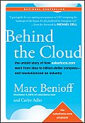 Behind the Cloud The Untold Story of How salesforce.com Went from Idea to Billion Dollar Company & Revolutionized an Industry