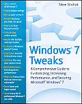 Windows 7 Tweaks: A Comprehensive Guide to Customizing, Increasing Performance, and Securing Microsoft Windows 7