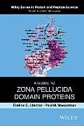 Wiley Series in Protein and Peptide Science #6: A Guide to Zona Pellucida Domain Proteins