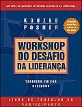 J-B Leadership Challenge: Kouzes/Posner #142: O Workshop Do Desafio Da Lideranca: Livro de Trabalho Do Participante = The Leadership Challenge Workshop