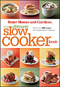 Better Homes and Gardens the Ultimate Slow Cooker Book: More Than 400 Recipes from Appetizers to Desserts (Better Homes &amp; Gardens) Cover