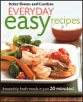 Better Homes and Gardens Everyday Easy Recipes: Irresistibly Fresh Meals in Just 20 Minutes! (Better Homes & Gardens)