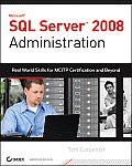 SQL Server 2008 Administration: Real-World Skills for MCITP Certification and Beyond [With CDROM]