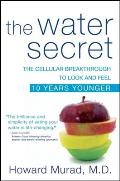 The Water Secret: The Cellular Breakthrough to Look and Feel 10 Years Younger Cover