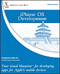 iPhone OS Development: Your Visual Blueprint for Developing Apps for Apple's Mobile Devices (Visual Blueprint)