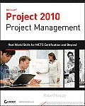 Microsoft Project 2010 Project Management: Real World Skills for Certification and Beyond [With CDROM]