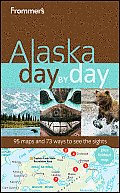 Frommer's Alaska Day by Day [With Foldout Map] (Frommer's Day by Day: Alaska) Cover