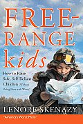 Free-Range Kids: How to Raise Safe, Self-Reliant Children (Without Going Nuts with Worry) Cover