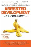 Blackwell Philosophy & Pop Culture #18: Arrested Development and Philosophy: They've Made a Huge Mistake Cover