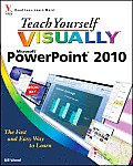 Teach Yourself Visually #65: Teach Yourself Visually PowerPoint 2010