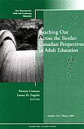 J-B Ace Single Issue Adult & Continuing Education #99: Reaching Out Across the Border: Canadian Perspectives in Adult Education: New Directions for Adult and Continuing Education, No. 124