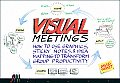 Visual Meetings: How Graphics, Sticky Notes and Idea Mapping Can Transform Group Productivity Cover