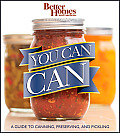 Better Homes & Gardens You Can Can A Visual Step by Step Guide To Canning Preserving