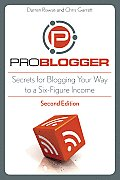ProBlogger Secrets for Blogging Your Way to a Six Figure Income 2nd Edition